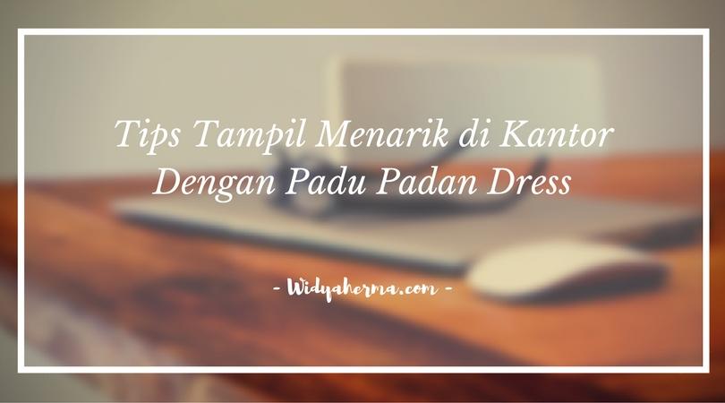Tips Tampil Menarik di Kantor Dengan Padu Padan Dress
