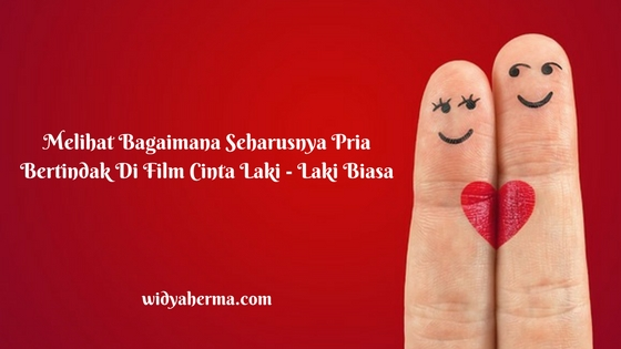 Melihat Bagaimana Seharusnya Pria Bertindak Di Film Cinta Laki – Laki Biasa