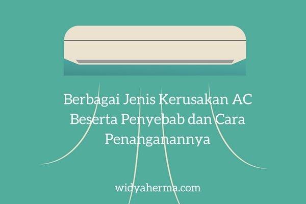 Berbagai Jenis Kerusakan AC Beserta Penyebab dan Cara Penanganannya