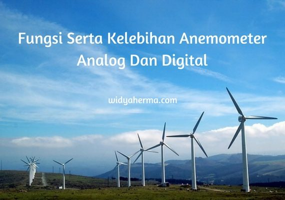Fungsi Serta Kelebihan Anemometer Analog Dan Digital