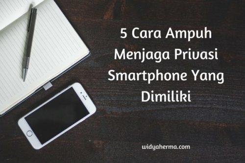 5 Cara Ampuh Menjaga Privasi Smartphone Yang Dimiliki