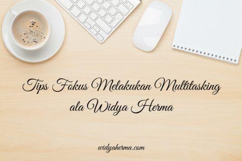 8 Tips Fokus Melakukan Multitasking ala Widya Herma
