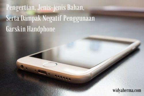 Pengertian, Jenis-jenis Bahan, Serta Dampak Negatif Penggunaan Garskin Handphone