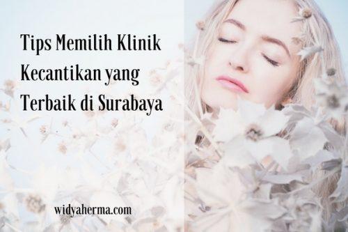 Tips Memilih Klinik Kecantikan yang Terbaik di Surabaya