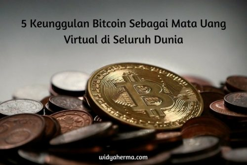 5 Keunggulan Bitcoin Sebagai Mata Uang Virtual di Seluruh Dunia
