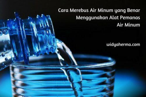 Cara Merebus Air Minum yang Benar Menggunakan Alat Pemanas Air Minum