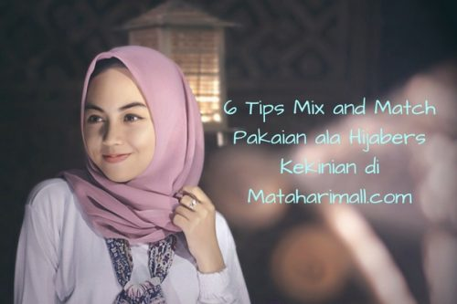6 Tips Mix and Match Pakaian ala Hijabers Kekinian di Mataharimall.com