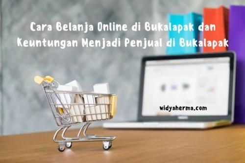 Cara Belanja Online di Bukalapak dan Keuntungan Menjadi Penjual di Bukalapak