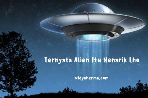 Ternyata Alien Itu Menarik Lho