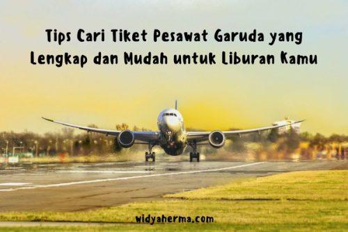 Tips Cari Tiket Pesawat Garuda yang Lengkap dan Mudah untuk Liburan Kamu