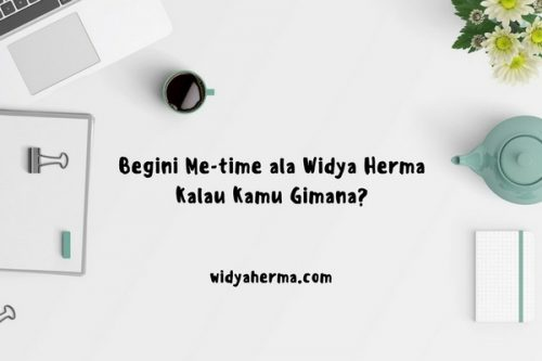 Begini Me-time ala Widya Herma, Kalau Kamu Gimana?