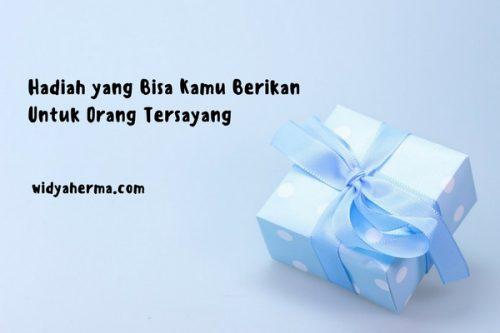 Hadiah yang Bisa Kamu Berikan Untuk Orang Tersayang