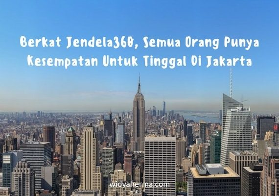 Berkat Jendela360, Semua Orang Punya Kesempatan Untuk Tinggal di Jakarta