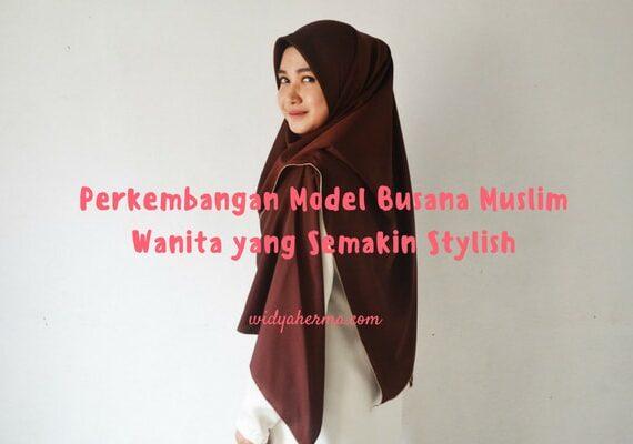 Perkembangan Model Busana Muslim Wanita yang Semakin Stylish