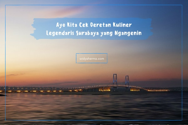 Ayo Kita Cek Deretan Kuliner Legendaris Surabaya yang Ngangenin