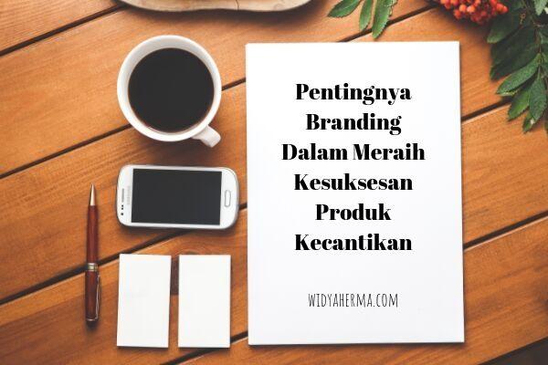 Pentingnya Branding Dalam Meraih Kesuksesan Produk Kecantikan