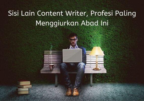 Sisi Lain Content Writer, Profesi Paling Menggiurkan Abad Ini
