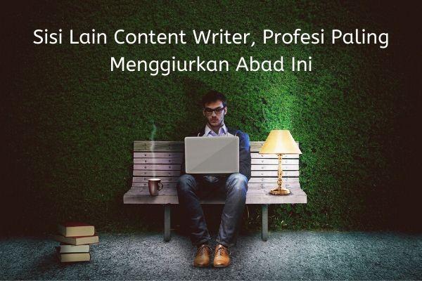 Sisi Lain Content Writer, Profesi Paling Menggiurkan Abad Ini-min