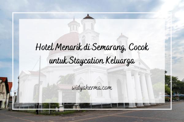 Hotel Menarik di Semarang, Cocok untuk Staycation Keluarga