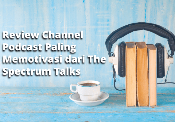 Review Channel Podcast Paling Memotivasi dari The Spectrum Talks