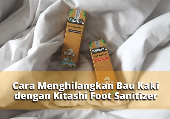 Cara Menghilangkan Bau Kaki dengan Kitashi Foot Sanitizer
