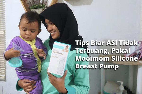 Tips Biar ASI Tidak Terbuang, Pakai MOOIMOM Silicone Breast Pump