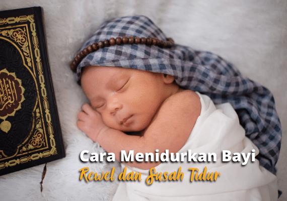 Cara Menidurkan Bayi yang Rewel dan Susah Tidur
