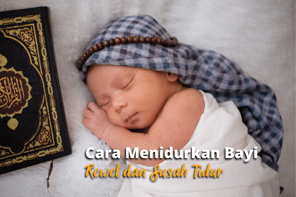 cara menidurkan bayi rewel