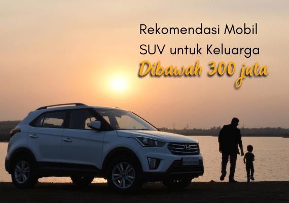 Rekomendasi Mobil SUV untuk Keluarga Dibawah 300 Juta