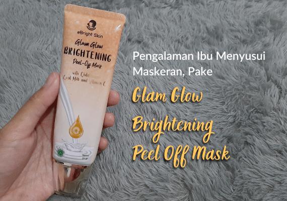 Pengalaman Pake Masker Peel Off Terbaik dari eBright Skin