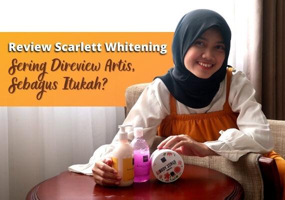 Review Scarlett Whitening : Sering Direview Artis, Sebagus Itukah?
