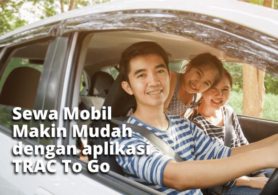 Sewa Mobil Makin Mudah dengan aplikasi TRAC To Go