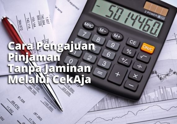 Cara Pengajuan Pinjaman Tanpa Jaminan Melalui CekAja