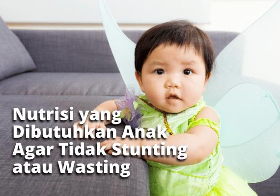 Nutrisi yang Dibutuhkan Anak Agar Tidak Stunting atau Wasting