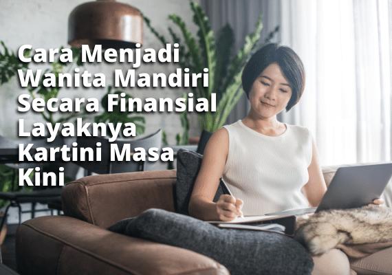Cara Menjadi Wanita Mandiri Secara Finansial Layaknya Kartini Masa Kini