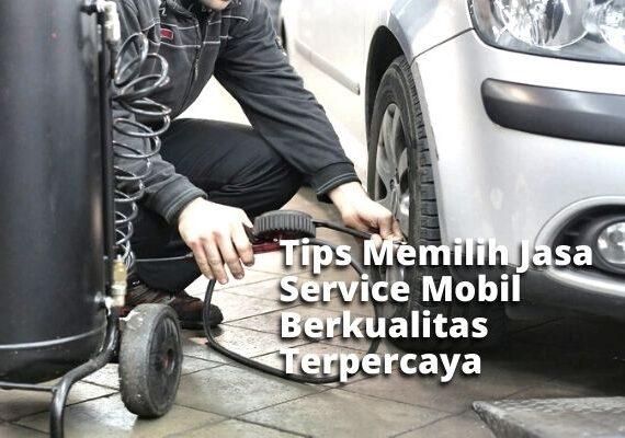 Tips Memilih Jasa Service Mobil Berkualitas Terpercaya