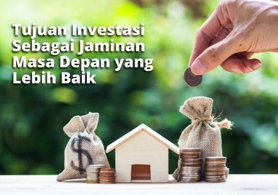 Tujuan Investasi Sebagai Jaminan Masa Depan yang Lebih Baik