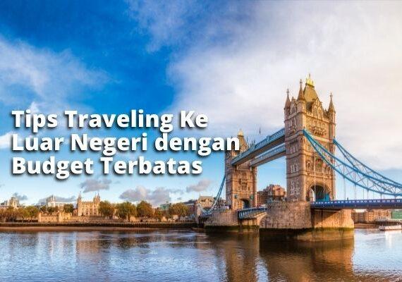 Tips Traveling Ke Luar Negeri dengan Budget Terbatas