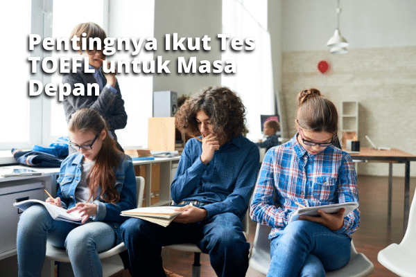 Pentingnya Ikut Tes TOEFL untuk Masa Depan