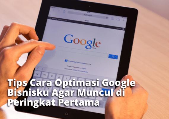 Tips Cara Optimasi Google Bisnisku Agar Muncul di Peringkat Pertama